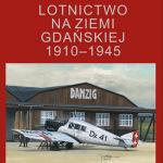 """""""Lotnictwo na ziemi gdańskiej 1910–1945"""" – wrażenia po lekturze"""
