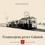 """""""Tramwajem przez Gdańsk"""" Sebastiana Zomkowskiego – wrażenia po lekturze"""