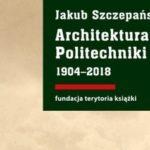 """""""Architektura zespołu Politechniki Gdańskiej 1904–2018"""" – wrażenia po lekturze"""