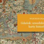 """Wrażenia z lektury """"Gdańsk: szwedzkie karty historii"""" Wojciecha Łygasia"""